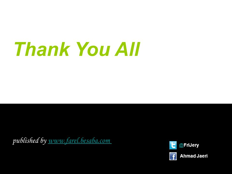Thank You All published by www.farel.besaba.comwww.farel.besaba.com @@FrlJery Ahmad Jaeri 6/21/2014Ahmad Jaeri