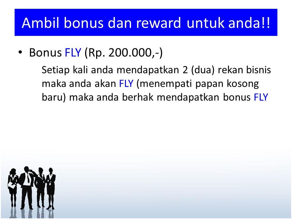 Ambil bonus dan reward untuk anda!! • Bonus FLY (Rp. 200.000,-) Setiap kali anda mendapatkan 2 (dua) rekan bisnis maka anda akan FLY (menempati papan