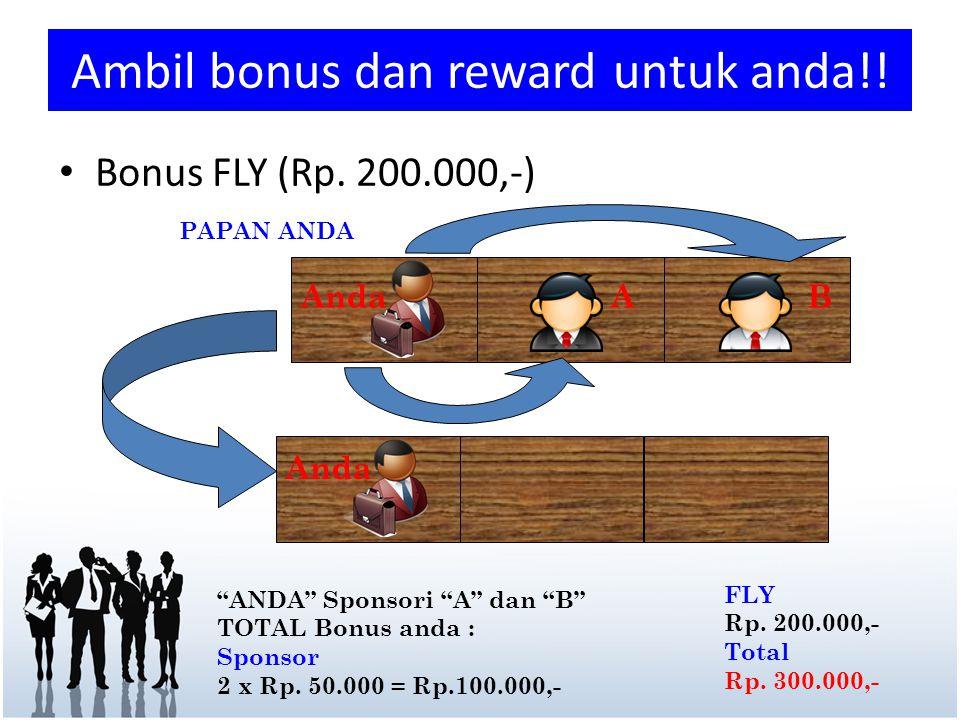 "Ambil bonus dan reward untuk anda!! • Bonus FLY (Rp. 200.000,-) ""ANDA"" Sponsori ""A"" dan ""B"" TOTAL Bonus anda : Sponsor 2 x Rp. 50.000 = Rp.100.000,- A"