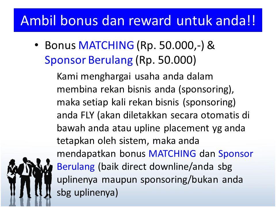 • Bonus MATCHING (Rp. 50.000,-) & Sponsor Berulang (Rp. 50.000) Kami menghargai usaha anda dalam membina rekan bisnis anda (sponsoring), maka setiap k
