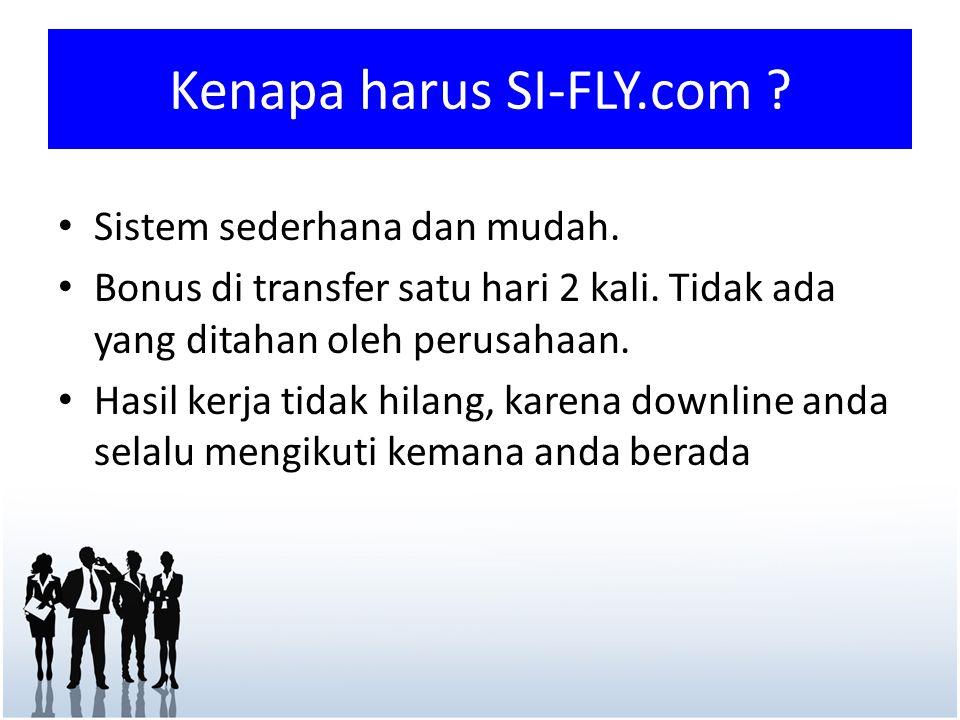 Kenapa harus SI-FLY.com ? • Sistem sederhana dan mudah. • Bonus di transfer satu hari 2 kali. Tidak ada yang ditahan oleh perusahaan. • Hasil kerja ti
