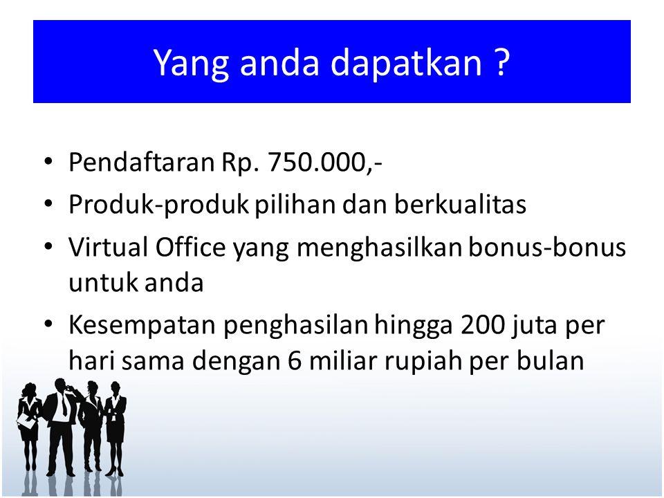 Yang anda dapatkan ? • Pendaftaran Rp. 750.000,- • Produk-produk pilihan dan berkualitas • Virtual Office yang menghasilkan bonus-bonus untuk anda • K