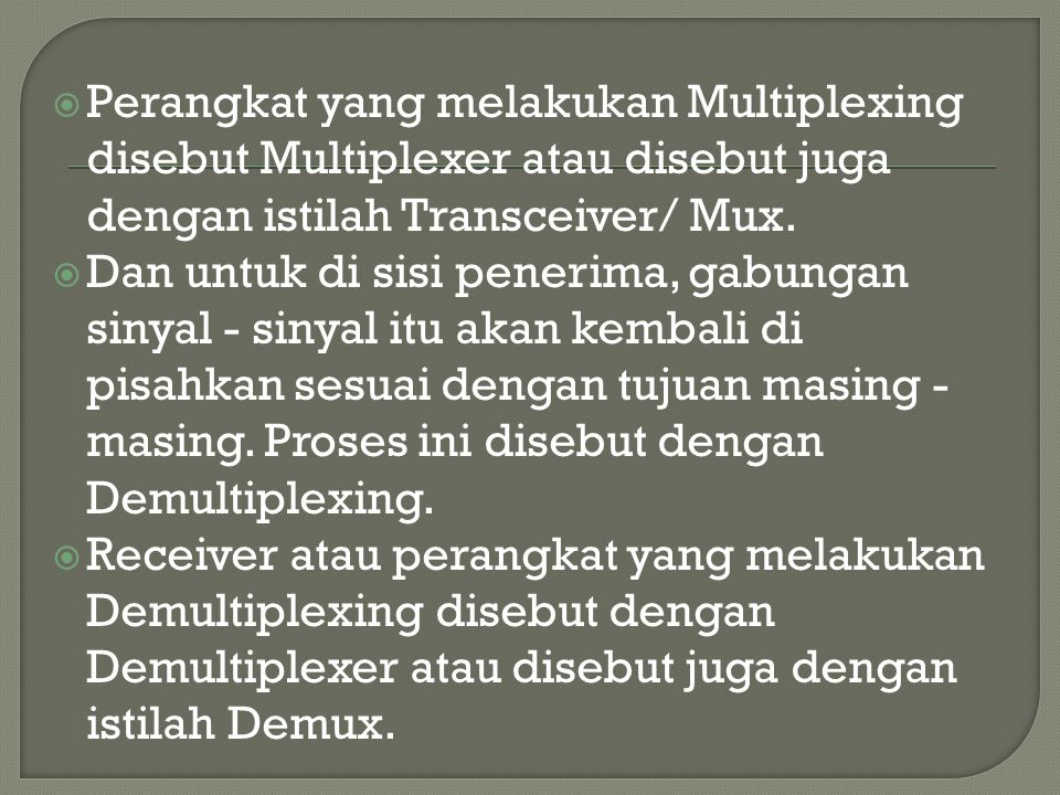  Perangkat yang melakukan Multiplexing disebut Multiplexer atau disebut juga dengan istilah Transceiver/ Mux.  Dan untuk di sisi penerima, gabungan