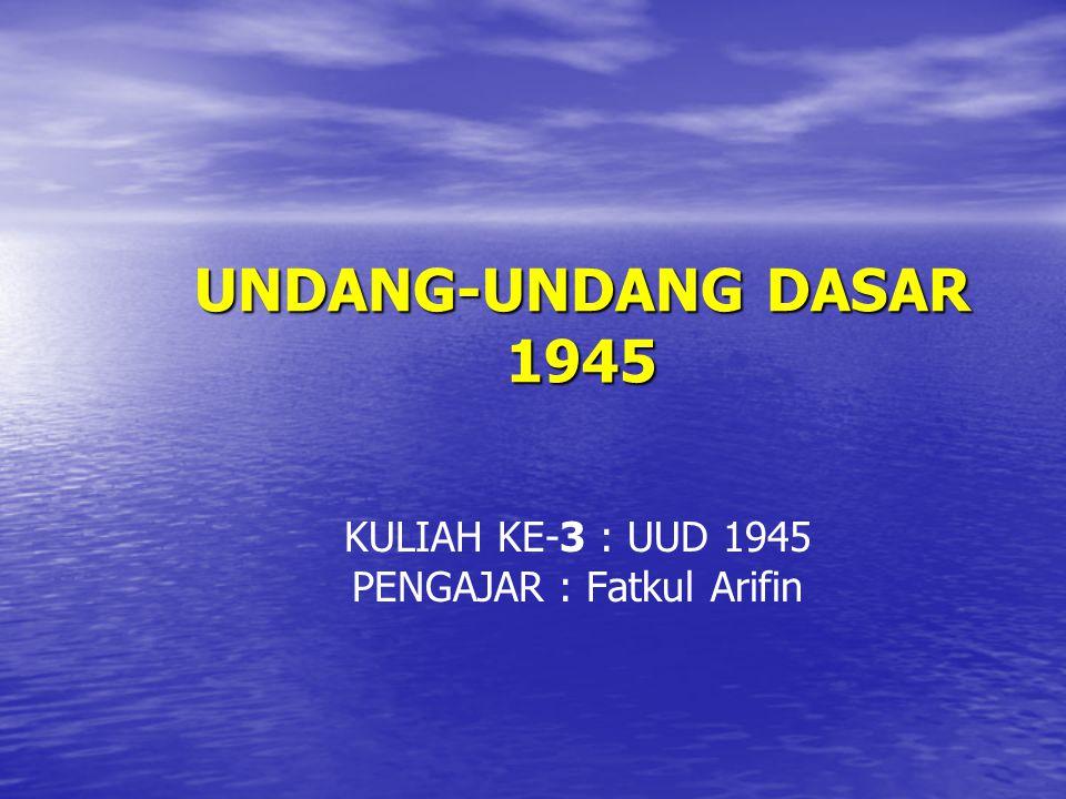 UNDANG-UNDANG DASAR 1945 KULIAH KE-3 : UUD 1945 PENGAJAR : Fatkul Arifin