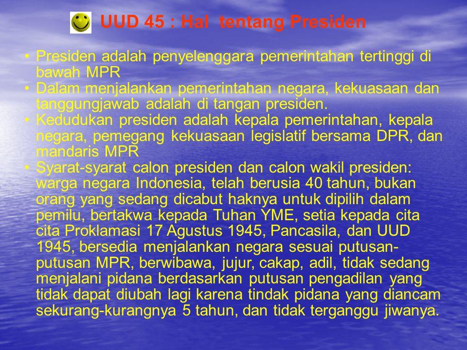 UUD 45 : Hal tentang Presiden •Presiden adalah penyelenggara pemerintahan tertinggi di bawah MPR •Dalam menjalankan pemerintahan negara, kekuasaan dan