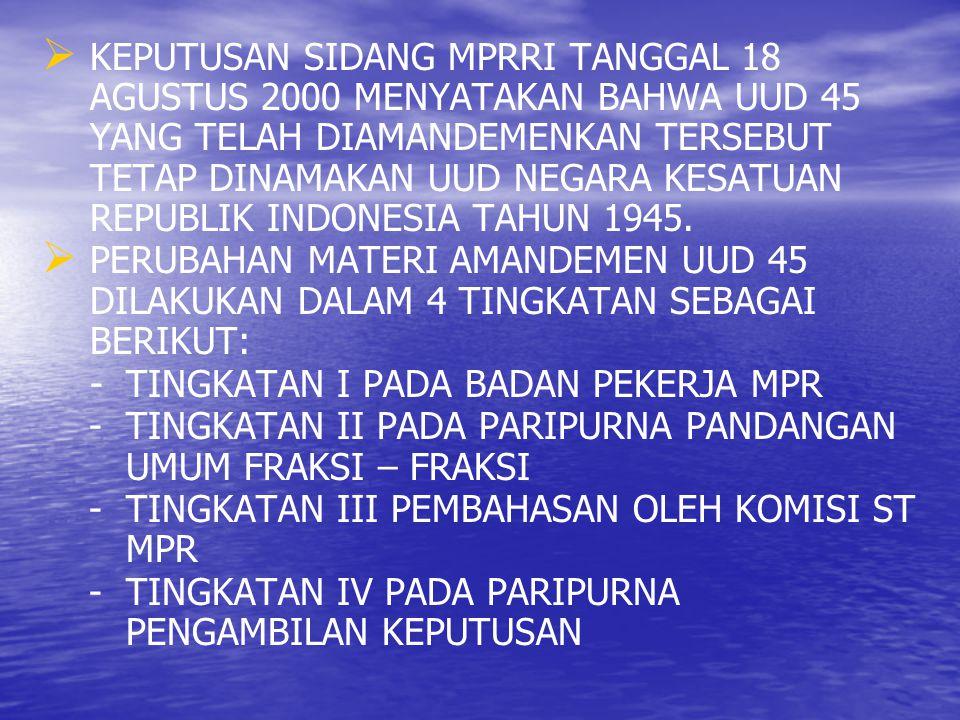   KEPUTUSAN SIDANG MPRRI TANGGAL 18 AGUSTUS 2000 MENYATAKAN BAHWA UUD 45 YANG TELAH DIAMANDEMENKAN TERSEBUT TETAP DINAMAKAN UUD NEGARA KESATUAN REPU