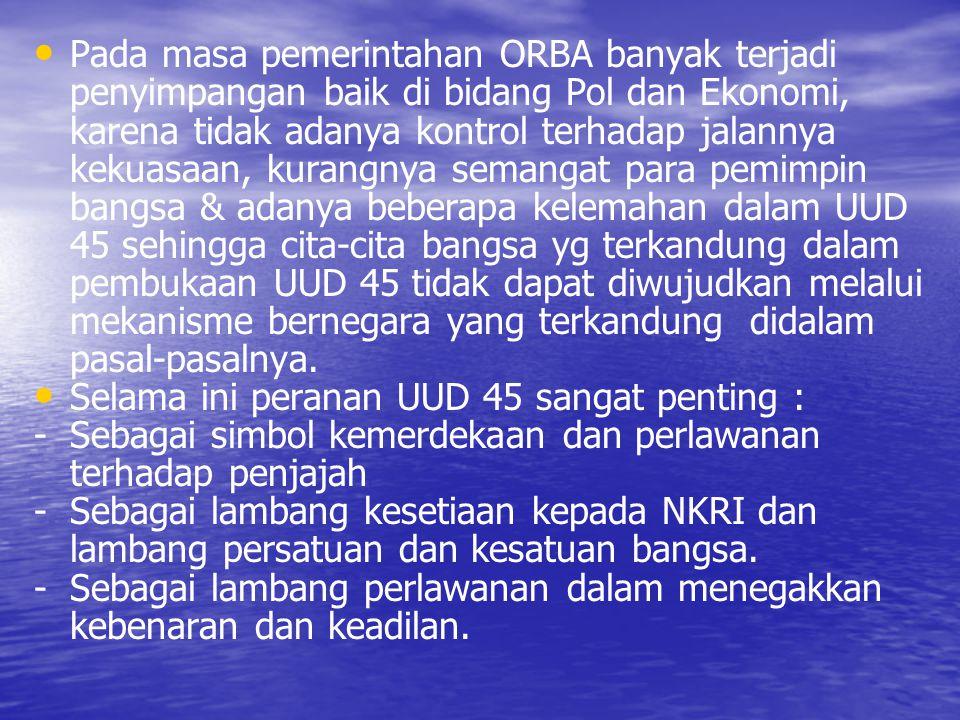 • • Pada masa pemerintahan ORBA banyak terjadi penyimpangan baik di bidang Pol dan Ekonomi, karena tidak adanya kontrol terhadap jalannya kekuasaan, k