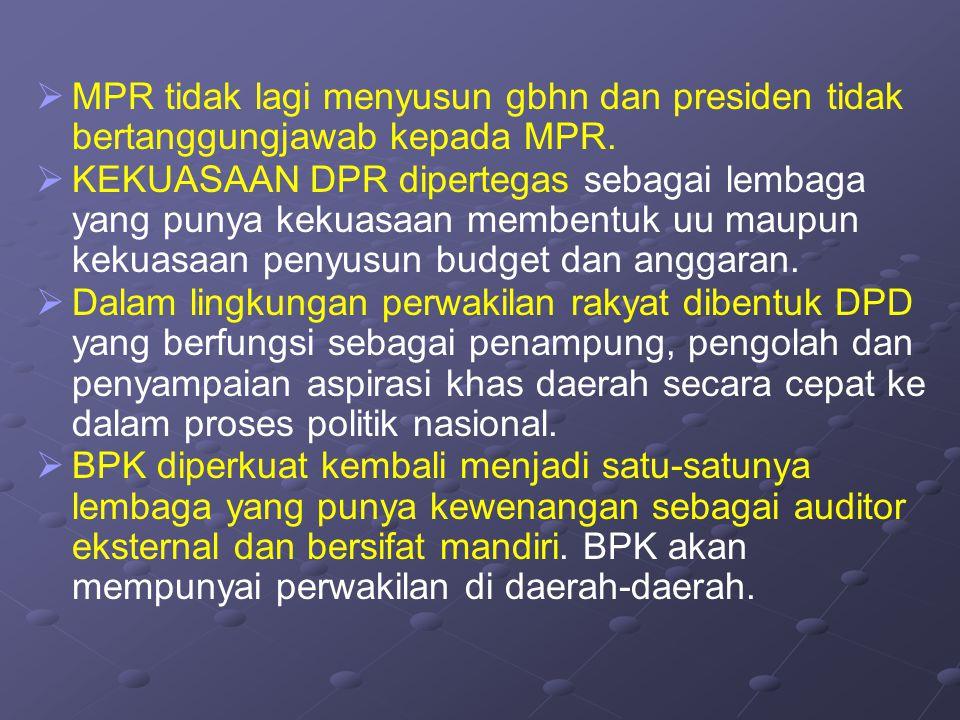   MPR tidak lagi menyusun gbhn dan presiden tidak bertanggungjawab kepada MPR.   KEKUASAAN DPR dipertegas sebagai lembaga yang punya kekuasaan mem