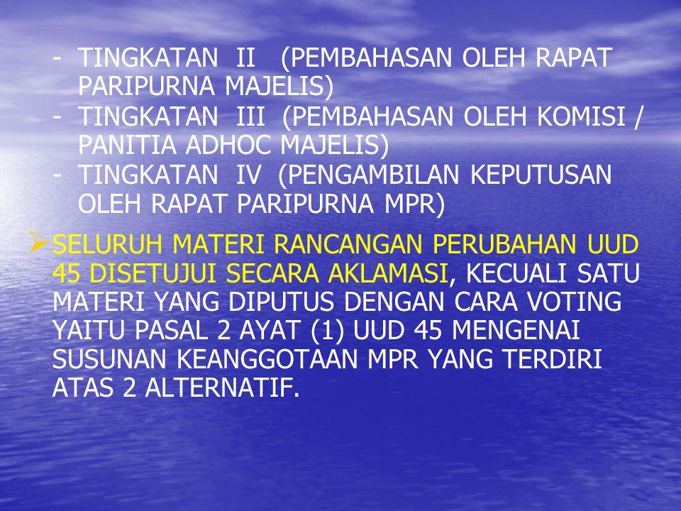 - TINGKATAN II (PEMBAHASAN OLEH RAPAT PARIPURNA MAJELIS) - TINGKATAN III (PEMBAHASAN OLEH KOMISI / PANITIA ADHOC MAJELIS) - TINGKATAN IV (PENGAMBILAN