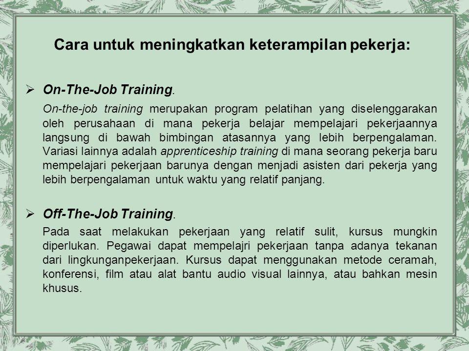 Cara untuk meningkatkan keterampilan pekerja:  On-The-Job Training. On-the-job training merupakan program pelatihan yang diselenggarakan oleh perusah