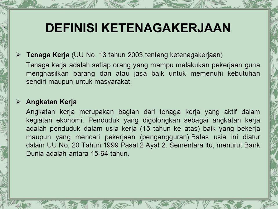 DEFINISI KETENAGAKERJAAN  Tenaga Kerja (UU No. 13 tahun 2003 tentang ketenagakerjaan) Tenaga kerja adalah setiap orang yang mampu melakukan pekerjaan
