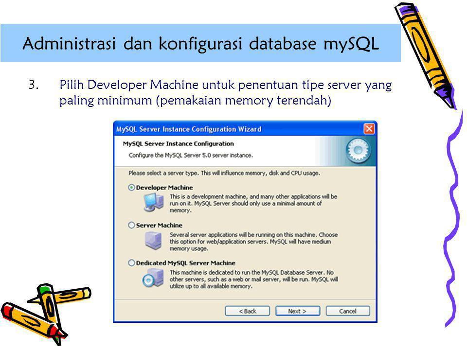 3.Pilih Developer Machine untuk penentuan tipe server yang paling minimum (pemakaian memory terendah) Administrasi dan konfigurasi database mySQL