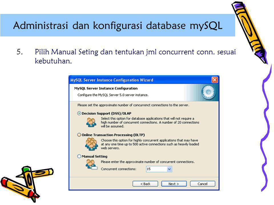 5. Pilih Manual Seting dan tentukan jml concurrent conn. sesuai kebutuhan. Administrasi dan konfigurasi database mySQL
