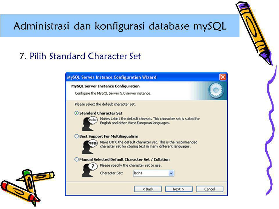7.Pilih Standard Character Set Administrasi dan konfigurasi database mySQL