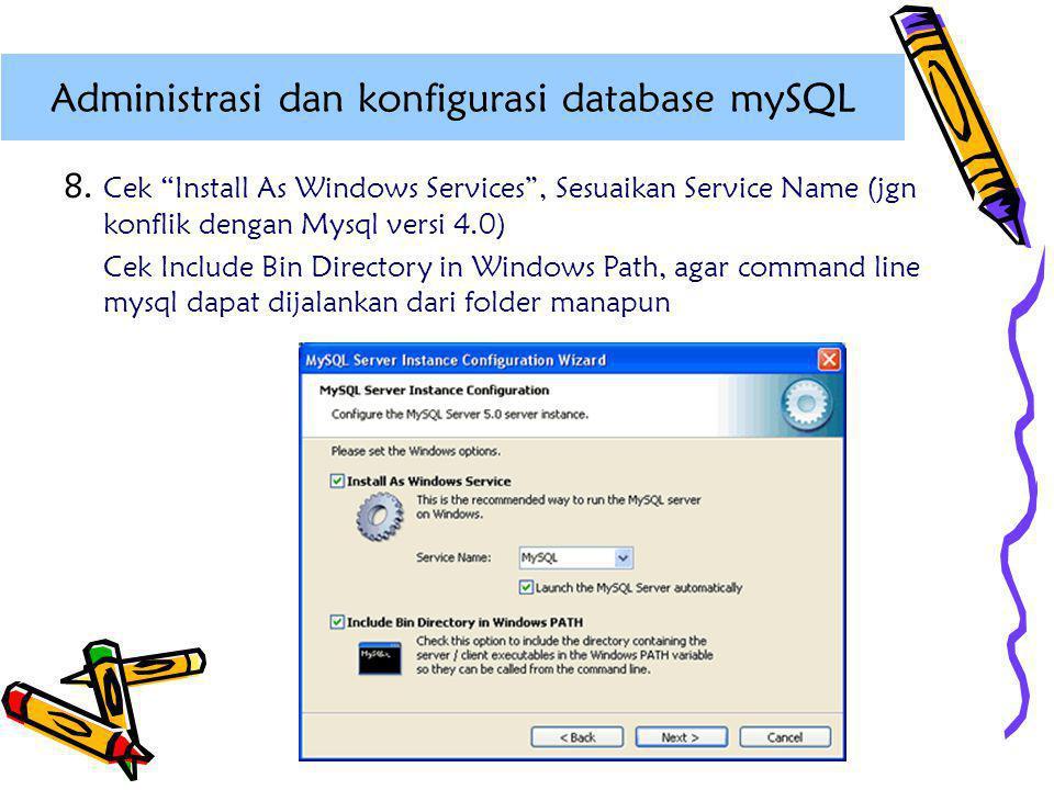 "8. Cek ""Install As Windows Services"", Sesuaikan Service Name (jgn konflik dengan Mysql versi 4.0) Cek Include Bin Directory in Windows Path, agar comm"