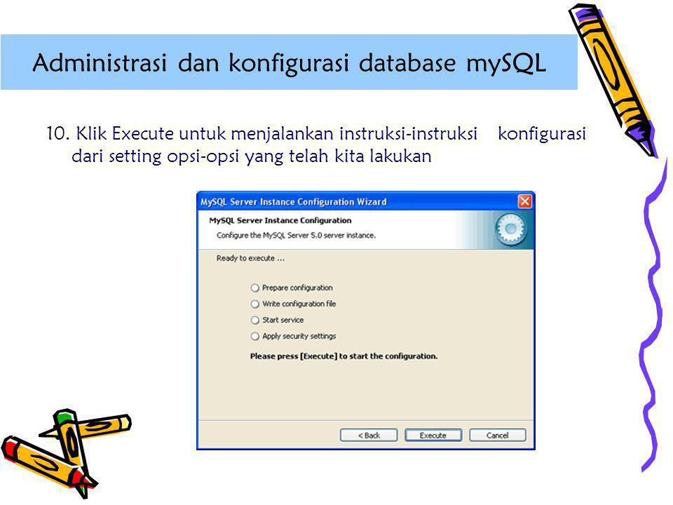 10. Klik Execute untuk menjalankan instruksi-instruksi konfigurasi dari setting opsi-opsi yang telah kita lakukan Administrasi dan konfigurasi databas