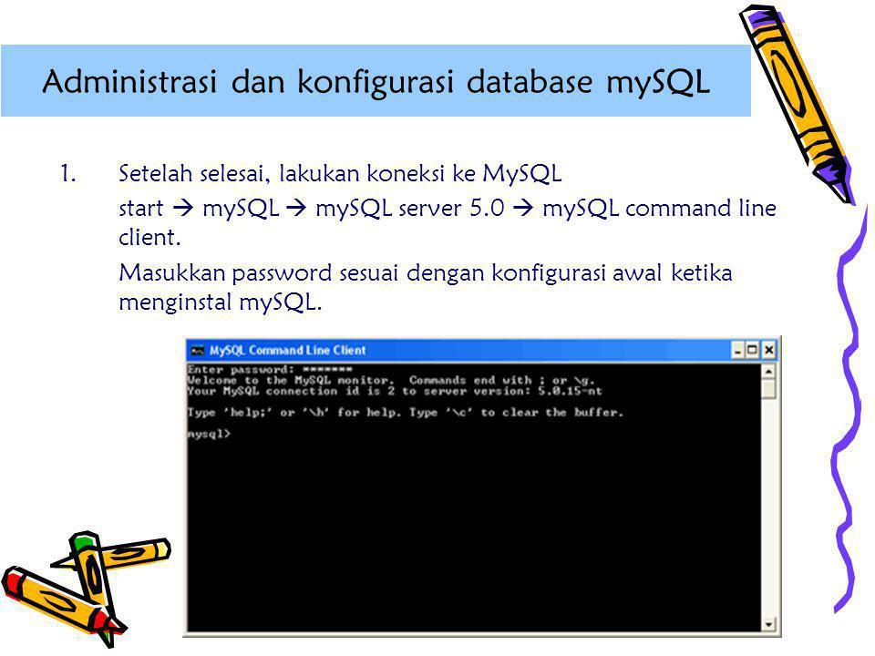 1.Setelah selesai, lakukan koneksi ke MySQL start  mySQL  mySQL server 5.0  mySQL command line client. Masukkan password sesuai dengan konfigurasi
