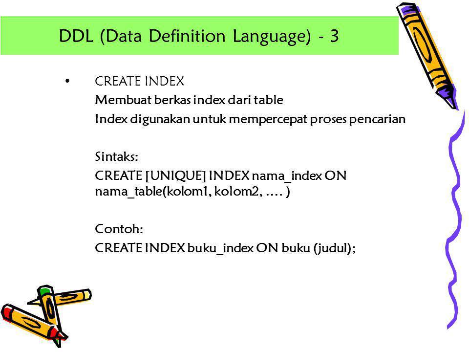 •CREATE INDEX Membuat berkas index dari table Index digunakan untuk mempercepat proses pencarian Sintaks: CREATE [UNIQUE] INDEX nama_index ON nama_tab