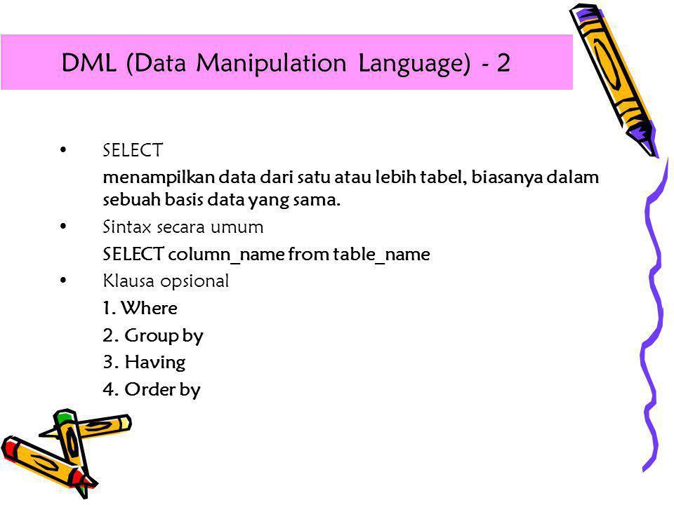 •SELECT menampilkan data dari satu atau lebih tabel, biasanya dalam sebuah basis data yang sama. •Sintax secara umum SELECT column_name from table_nam