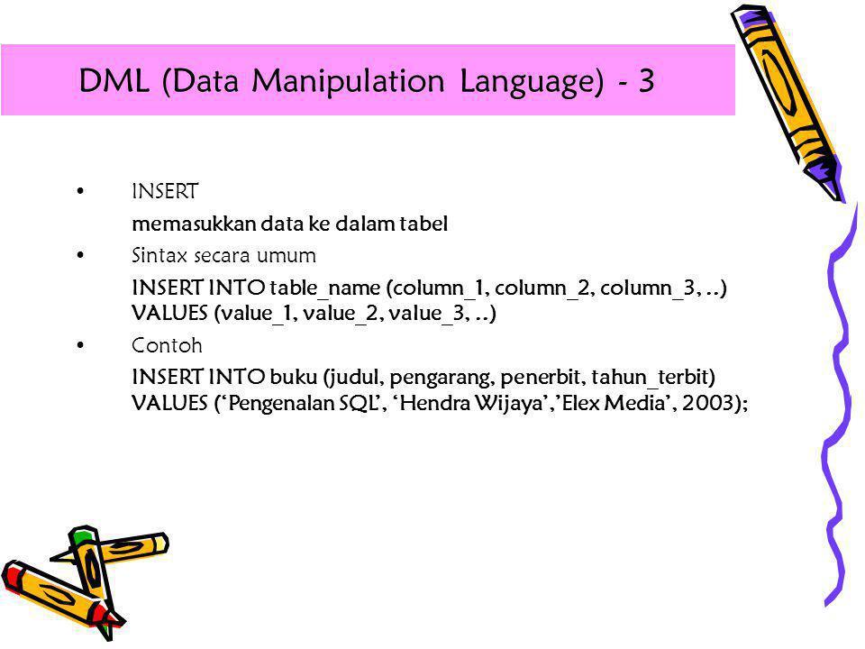 •INSERT memasukkan data ke dalam tabel •Sintax secara umum INSERT INTO table_name (column_1, column_2, column_3,..) VALUES (value_1, value_2, value_3,