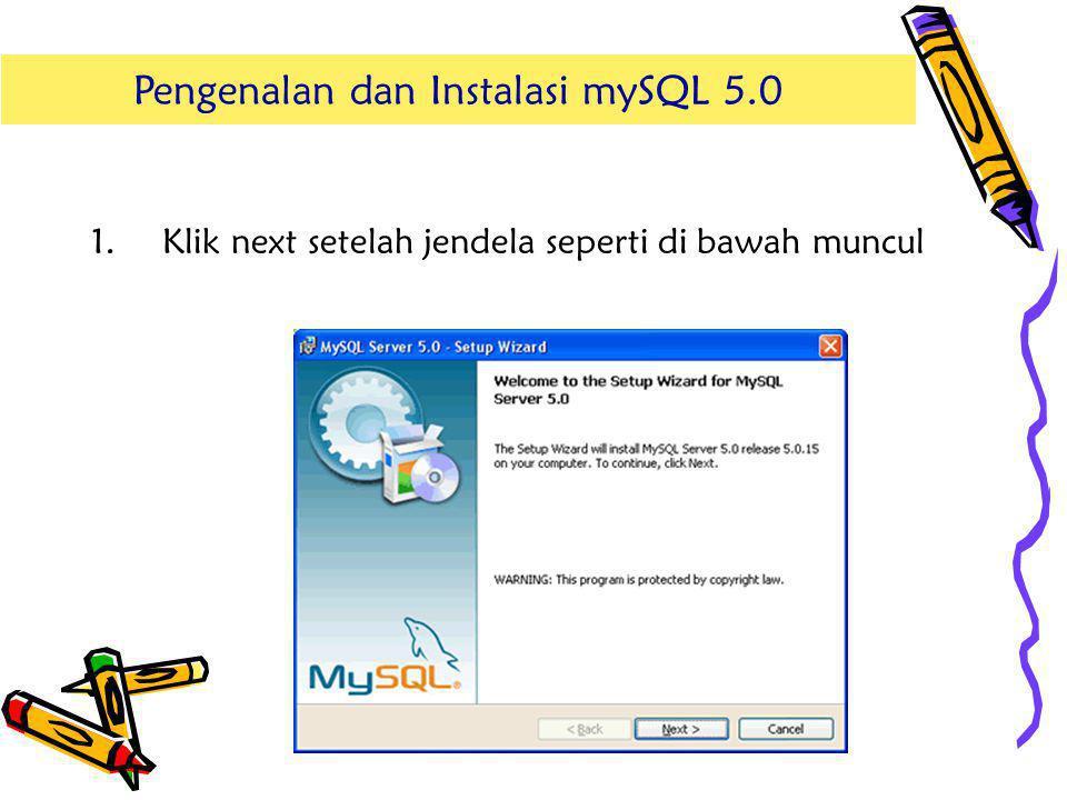 1.Klik next setelah jendela seperti di bawah muncul Pengenalan dan Instalasi mySQL 5.0