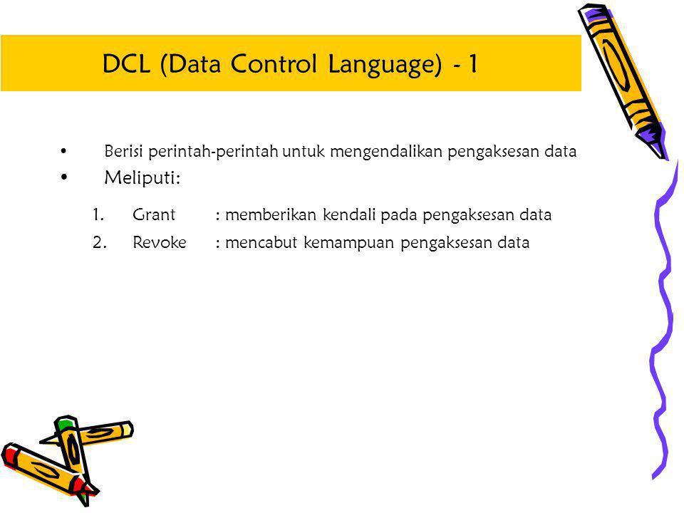 •Berisi perintah-perintah untuk mengendalikan pengaksesan data •Meliputi: 1.Grant: memberikan kendali pada pengaksesan data 2.Revoke: mencabut kemampu