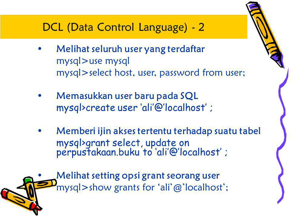 •Melihat seluruh user yang terdaftar mysql>use mysql mysql>select host, user, password from user; •Memasukkan user baru pada SQL mysql>create user 'al