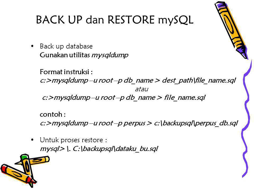 BACK UP dan RESTORE mySQL •Back up database Gunakan utilitas mysqldump Format instruksi : c:>mysqldump –u root –p db_name > dest_path\file_name.sql at