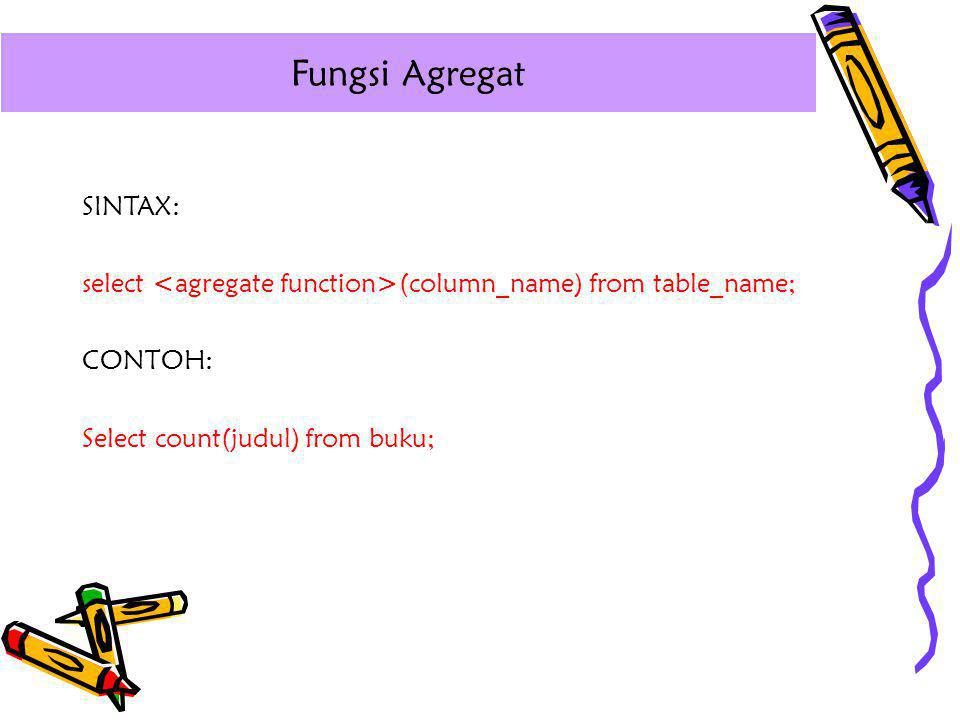 SINTAX: select (column_name) from table_name; CONTOH: Select count(judul) from buku; Fungsi Agregat