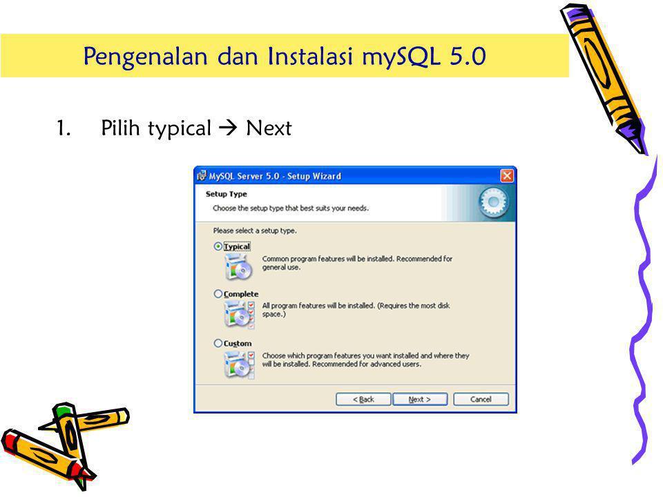 1.Pilih typical  Next Pengenalan dan Instalasi mySQL 5.0