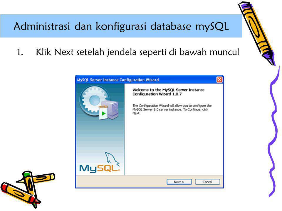 1.Klik Next setelah jendela seperti di bawah muncul Administrasi dan konfigurasi database mySQL