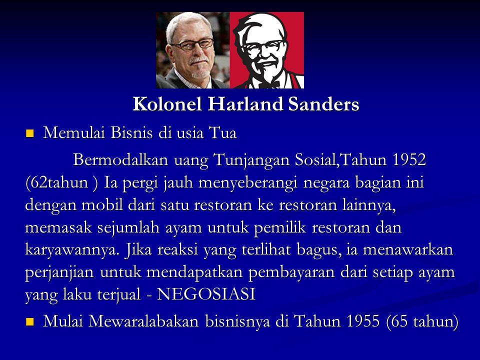 Kolonel Harland Sanders  Memulai Bisnis di usia Tua Bermodalkan uang Tunjangan Sosial,Tahun 1952 (62tahun ) Ia pergi jauh menyeberangi negara bagian ini dengan mobil dari satu restoran ke restoran lainnya, memasak sejumlah ayam untuk pemilik restoran dan karyawannya.