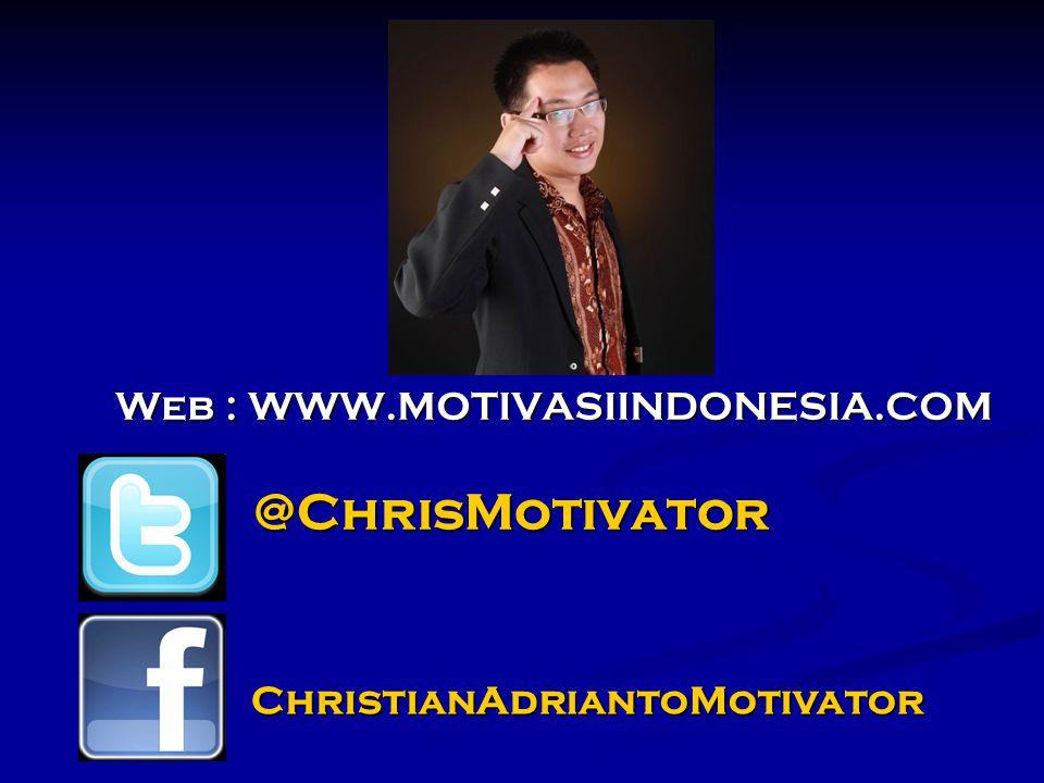 @ChrisMotivator Web : WWW.MOTIVASIINDONESIA.COM ChristianAdriantoMotivator