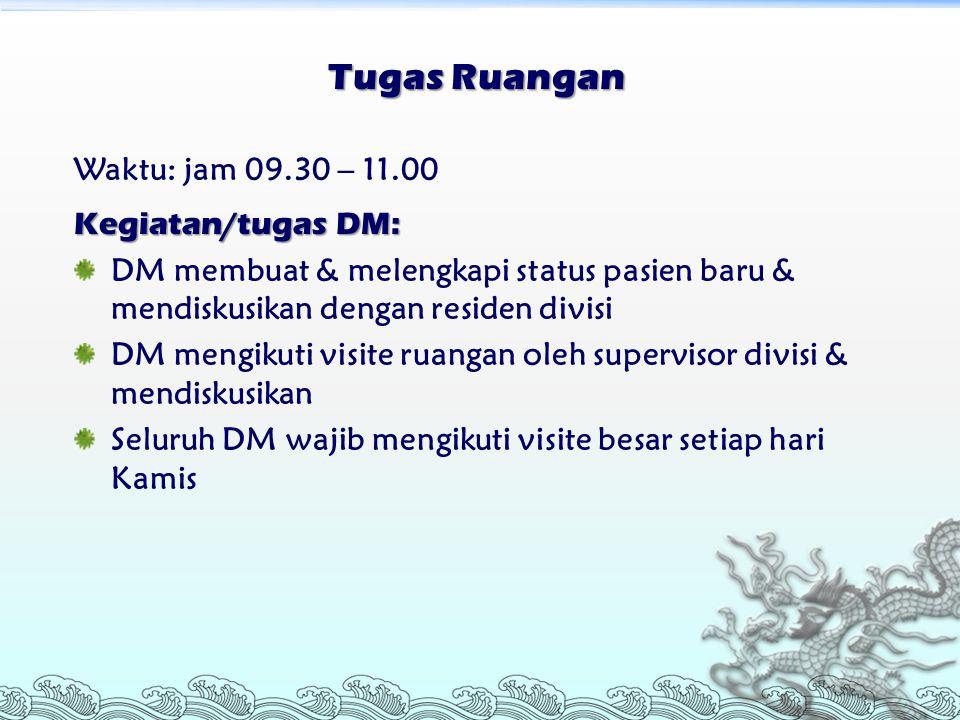 Tugas Ruangan Waktu: jam 09.30 – 11.00 Kegiatan/tugas DM: DM membuat & melengkapi status pasien baru & mendiskusikan dengan residen divisi DM mengikut