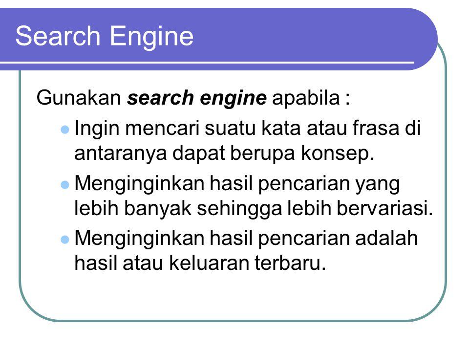 Search Engine Gunakan search engine apabila :  Ingin mencari suatu kata atau frasa di antaranya dapat berupa konsep.
