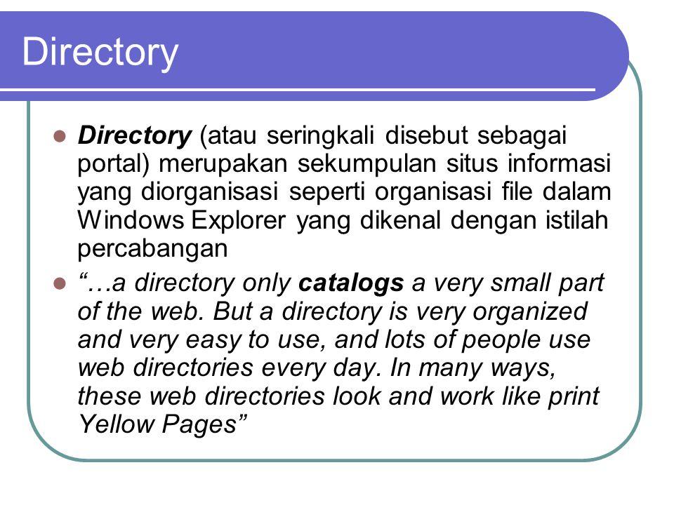 Directory  Directory (atau seringkali disebut sebagai portal) merupakan sekumpulan situs informasi yang diorganisasi seperti organisasi file dalam Windows Explorer yang dikenal dengan istilah percabangan  …a directory only catalogs a very small part of the web.