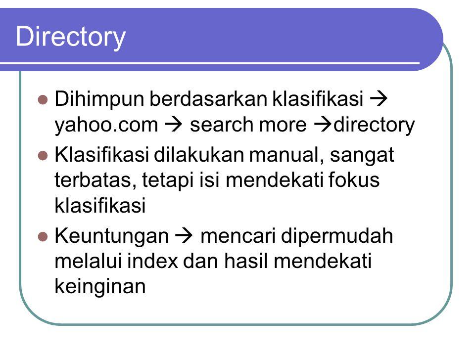 Directory  Dihimpun berdasarkan klasifikasi  yahoo.com  search more  directory  Klasifikasi dilakukan manual, sangat terbatas, tetapi isi mendekati fokus klasifikasi  Keuntungan  mencari dipermudah melalui index dan hasil mendekati keinginan