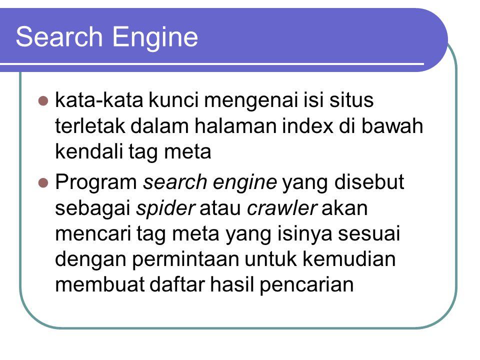 Search Engine  kata-kata kunci mengenai isi situs terletak dalam halaman index di bawah kendali tag meta  Program search engine yang disebut sebagai spider atau crawler akan mencari tag meta yang isinya sesuai dengan permintaan untuk kemudian membuat daftar hasil pencarian