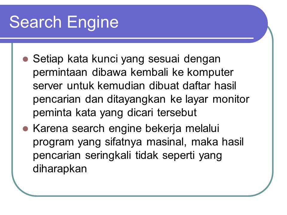 Search Engine Kriteria penentuan search engine didasarkan pada :  Freshness, yakni seberapa cepat situs search engine memperbaharui himpunan situsnya yang dapat diakses dengan situs-situs baru.