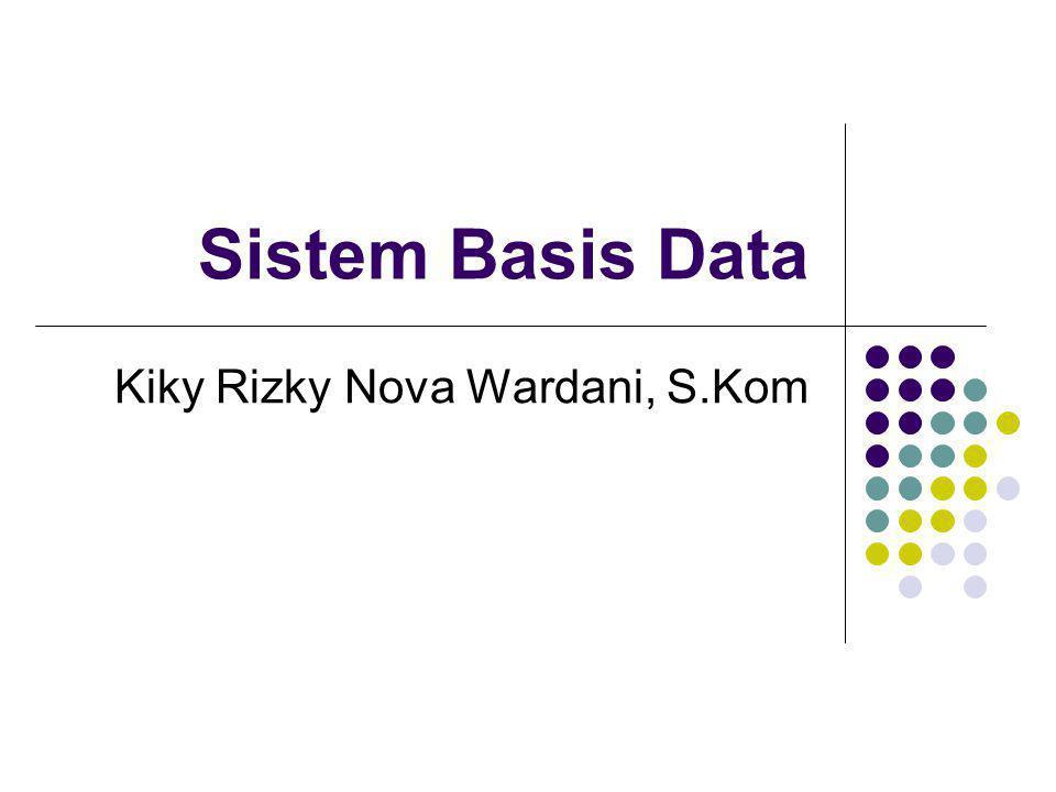 Sistem Basis Data Kiky Rizky Nova Wardani, S.Kom