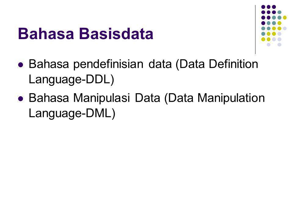 Bahasa Basisdata  Bahasa pendefinisian data (Data Definition Language-DDL)  Bahasa Manipulasi Data (Data Manipulation Language-DML)