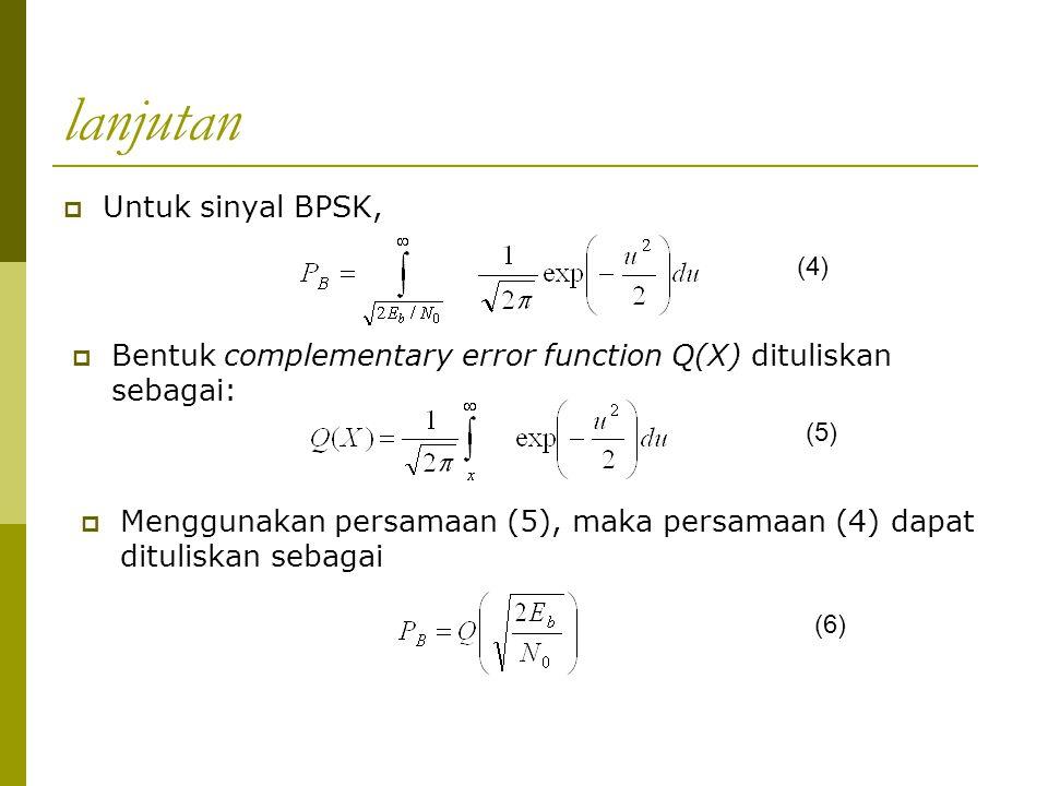 lanjutan  Untuk sinyal BPSK, (4)  Bentuk complementary error function Q(X) dituliskan sebagai: (5)  Menggunakan persamaan (5), maka persamaan (4) d