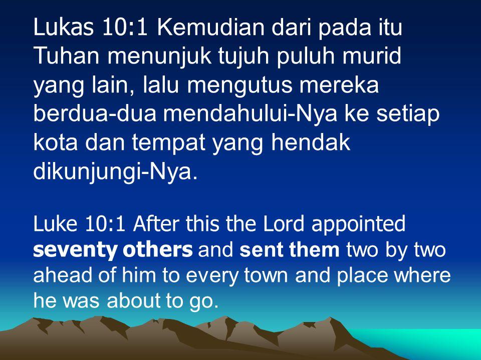 Lukas 10:1 Kemudian dari pada itu Tuhan menunjuk tujuh puluh murid yang lain, lalu mengutus mereka berdua-dua mendahului-Nya ke setiap kota dan tempat