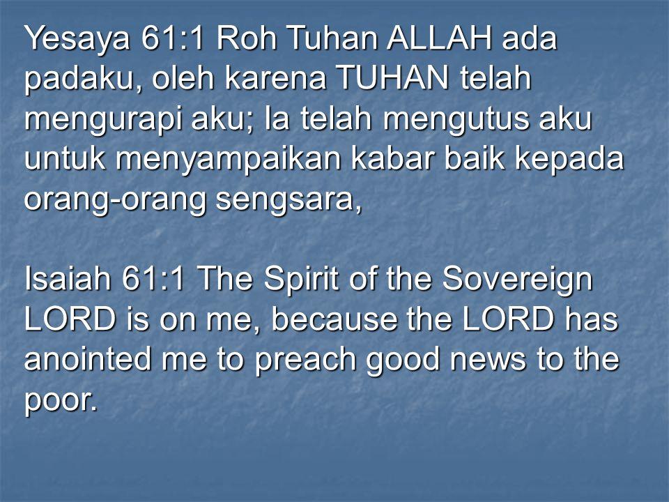 Yesaya 61:1 Roh Tuhan ALLAH ada padaku, oleh karena TUHAN telah mengurapi aku; Ia telah mengutus aku untuk menyampaikan kabar baik kepada orang-orang