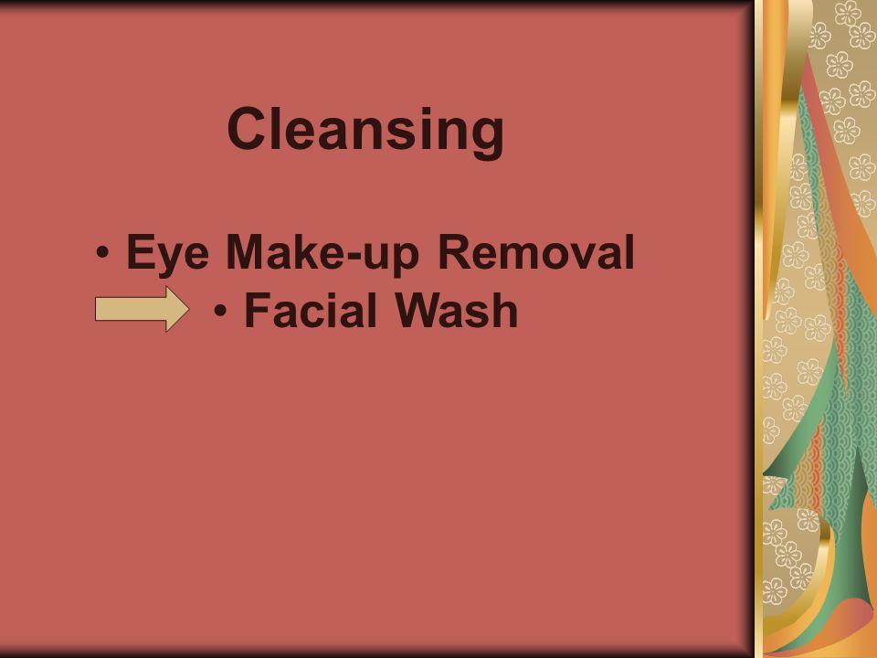 Cleansing • • Eye Make-up Removal • • Facial Wash