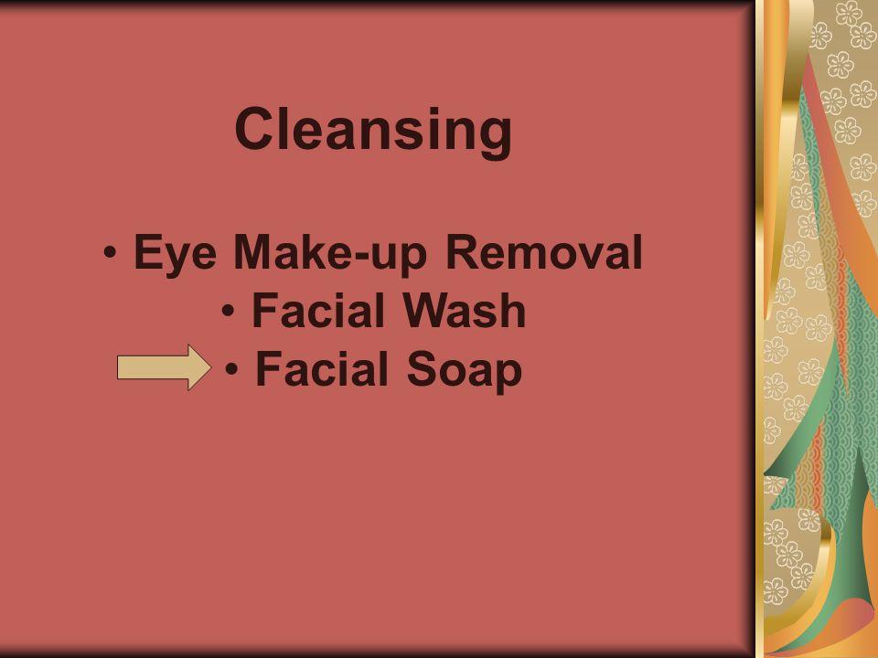 Cleansing • • Eye Make-up Removal • • Facial Wash • • Facial Soap