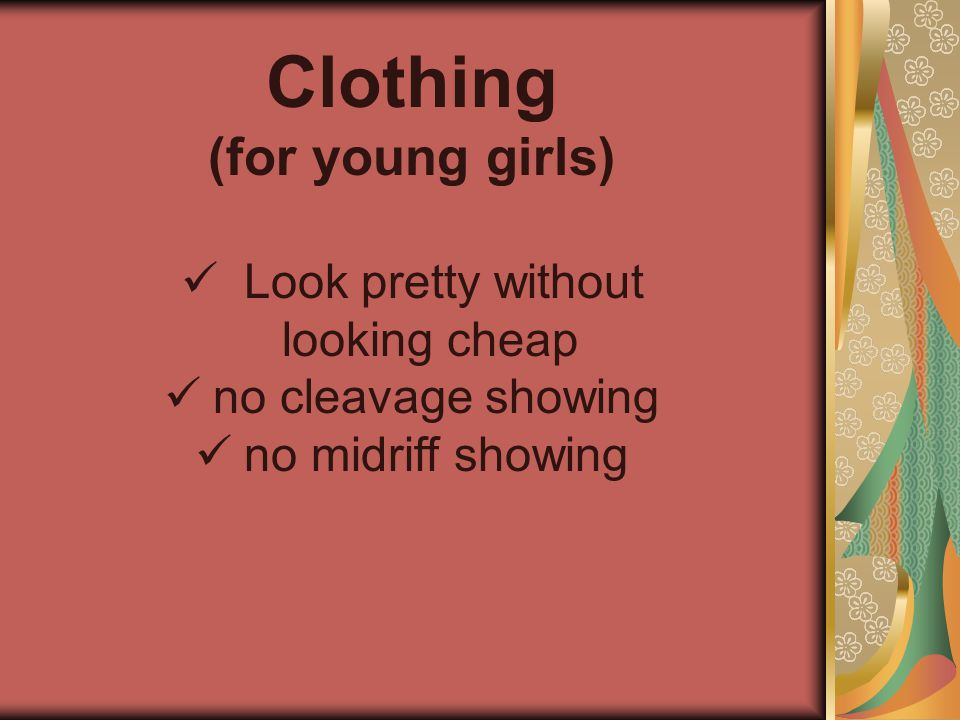 Clothing (for young girls)   Look pretty without looking cheap   no cleavage showing   no midriff showing