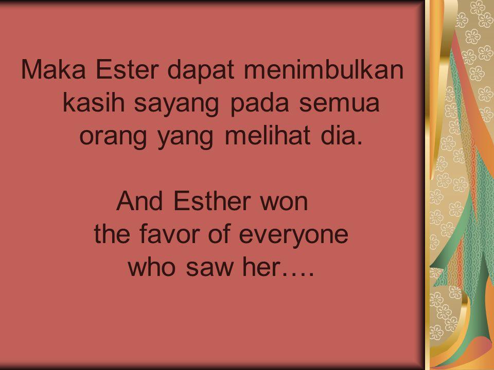 Maka Ester dapat menimbulkan kasih sayang pada semua orang yang melihat dia. And Esther won the favor of everyone who saw her….