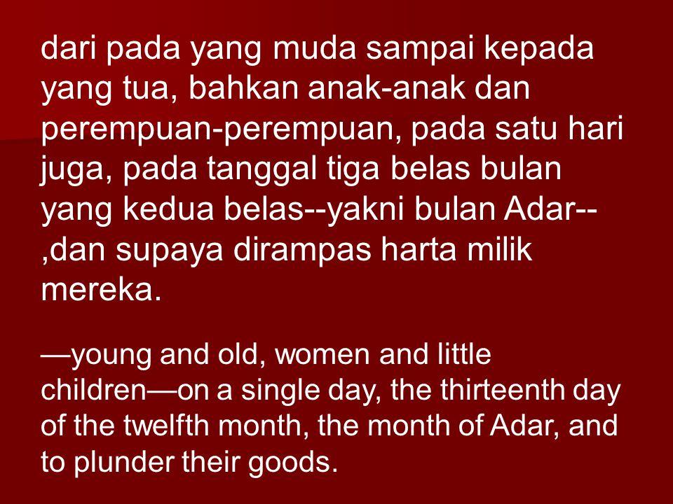dari pada yang muda sampai kepada yang tua, bahkan anak-anak dan perempuan-perempuan, pada satu hari juga, pada tanggal tiga belas bulan yang kedua be