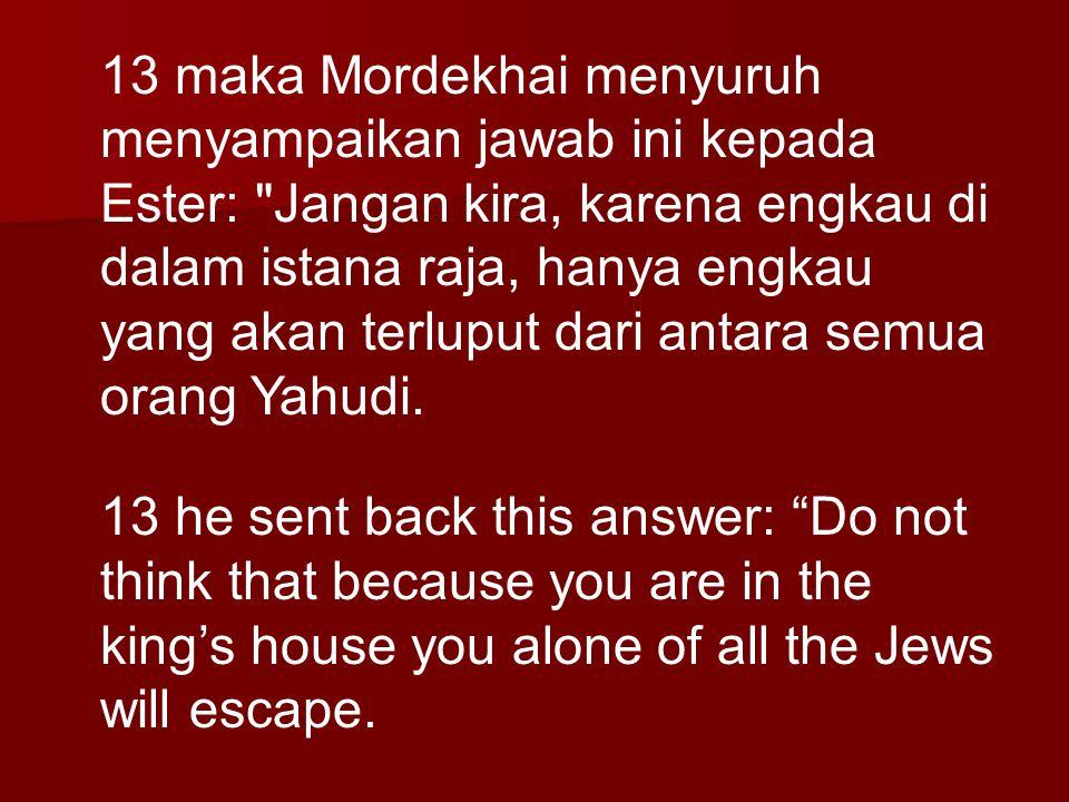 13 maka Mordekhai menyuruh menyampaikan jawab ini kepada Ester: